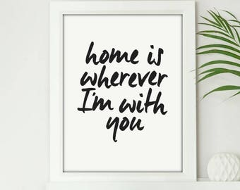 Home Is Where I'm With You - Digital Print Download, Wall Art, Typography print, Printable Quote, Art Print