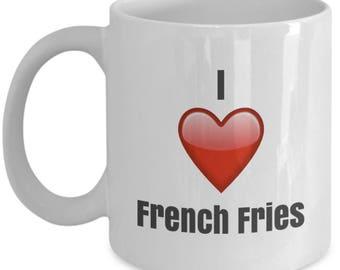 I Love French Fries, French Fries mug, French Fries coffee mug, i love French Fries mug, French Fries gifts, French Fries lover gifts