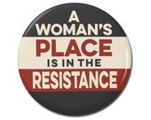 """A Woman's Place Is In The Resistance 1.25"""" or 2.25"""" Pinback Pin Button or Magnet Female Empowerment Empowered Woman Feminist Anti Trump"""