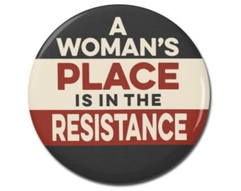 "A Woman's Place Is In The Resistance 1.25"" or 2.25"" Pinback Pin Button Female Empowerment Empowered Woman Feminist Anti Trump"