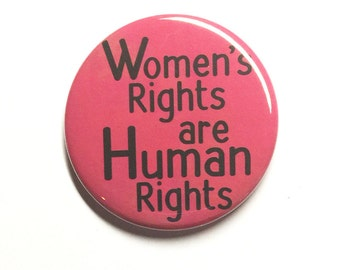 Women's Rights are Human Rights Pin or Magnet - Women's March Protest Pinback Button Badge or Fridge Magnet - Feminist, Feminism