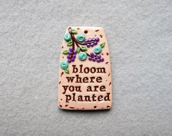 Words of Inspiration/Flower Pendant - Bloom Where You Are Planted