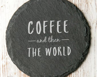 Coffee/Tea... And Then The World Slate Coaster