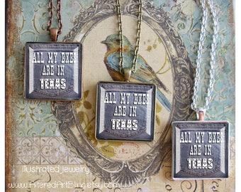All My Exes Are In Texas, original art pendants,  cowgirl pendants, cowgirl jewelry, western jewelry,Texas,cowgirls, rodeo,funny quotes