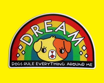 DREAM dogs rule everything  around me vinyl sticker