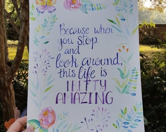 When you stop and look around this life is pretty amazing- original hand lettered watercolor inspirational quote