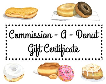 Commission - A - Donut Gift Certificate (Instant Download and Print, Redeemable Later!)