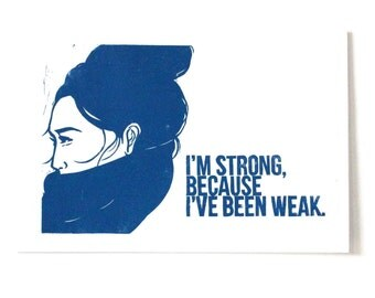 I'm strong, because I've been weak.  original lino print, hand carved, hand printed, quote, illustration