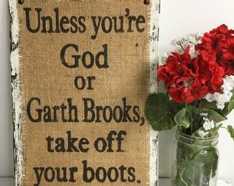 Garth Brooks Burlap Sign, Cowboy GARTH Brooks hanging Sign, Unless you're God or Garth Brooks Burlap Primitive Sign, Sign, Distressed Sign