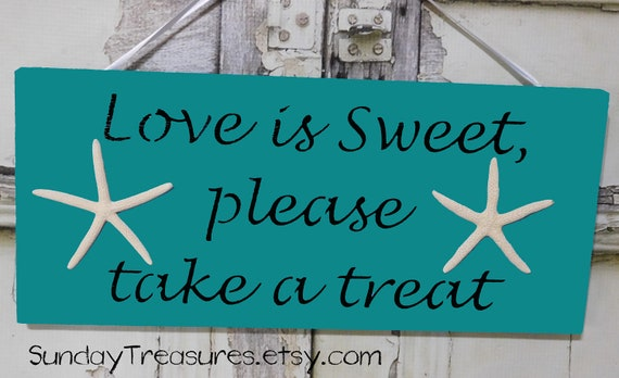 Turquoise Blue Love is Sweet please take a treat / Wood Sign / Starfish Beach Wedding Candy Buffet Dessert Table 3 Day Ship (ref wsign)
