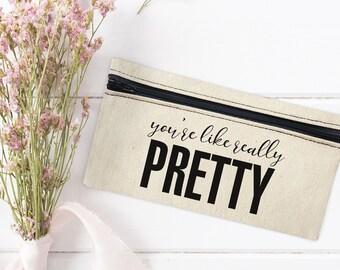 Canvas Makeup Bag - Eye Makeup bag - Brushes Bag - You're like really pretty - Mini Cosmetic Bag - Makeup Organizer - Pencil Pouch