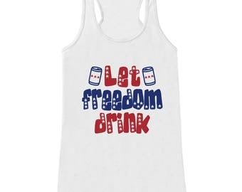Women's 4th of July Shirt - Let Freedom Drink - White Tank Top - Funny Drinking 4th of July Shirt - American Pride Tank - Patriotic Shirt