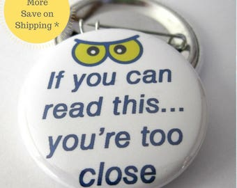 If you can read this, you are too close Pinback Button Badge, pins for backpacks, Pinback Button gift, Button OR Magnet - 1.5″ (38mm)