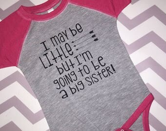 I may be little but im going to be a big sister big sister shirt sister shirt pregnancy announcement