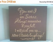 ON SALE Beautiful 8x8 wooden sign w vinyl quote... You and I are Sisters always remember if you fall I will pick you up after I finish laugh