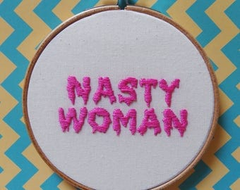 Nasty Woman in pink - hand embroidery hoop wall decor in aid of Planned Parenthood