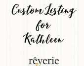 Custom Listing for Kathleen