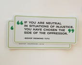 if you are neutral in situations of injustice | Desmond Tutu quote | resist vinyl bumper sticker