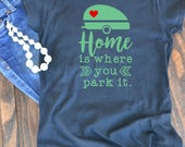 Home is where you park it graphic t-shirt  - woman's graphic t-shirt - Camper - Happy camper