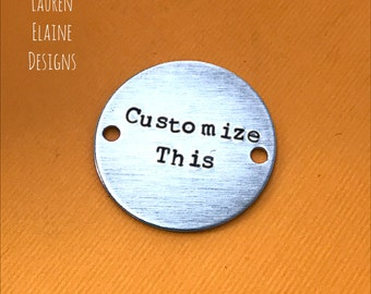 Custom Bracelet Charm or Tag- Hand Stamped Circle- In Brass Copper or Aluminum- Choose Your Phrase and Font