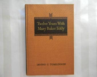 Twelve Years With MARY BAKER EDDY, Recollections and Experiences, Rev Irving C Tomlinson, 1945