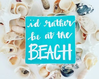 I'd rather be at the beach- distressed wooden sign- blue and white