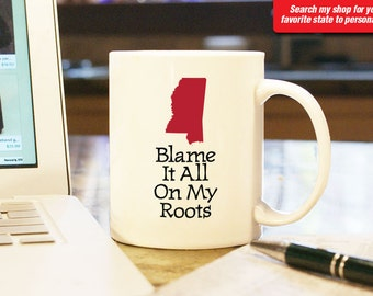 Mississippi MS Coffee Mug Cup Blame It All On My Roots Funny Gift Present Wedding Anniversary Custom Color Jackson, Tupelo Oxford biloxi