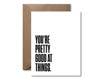 You're Pretty Good at Things  |  Letterpress Encouragement Card