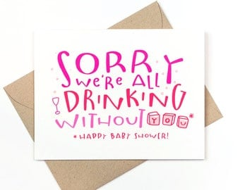 funny baby shower card  -  sorry we're all drinking without you