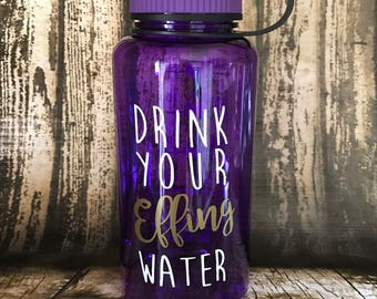 Drink your Effing Water, 32 oz. Big Mouth water bottle, Fitness bottle, funny workout sayings