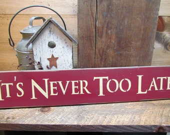 Wooden Sign, Inspirational Saying, Positive Quote, It's Never Too Late, Housewarming Gift, Home Decor, Wood Wall Hanging, Wood Sign Saying,