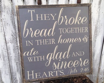 Acts 2:46 They Broke Bread together in their Homes & ate with Glad and Sincere Hearts Distressed Farmhouse Style Framed Wood Sign 24x24