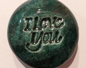 I LOVE YOU Pocket Stone - Ceramic - Teal Shimmer Art Glaze - Inspirational Art Piece