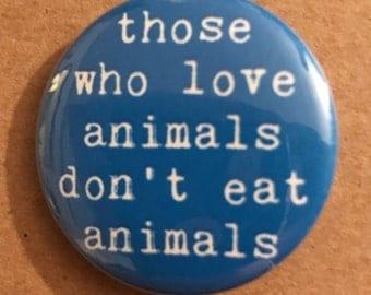 Animal Rights Vegan pinback button vegetarian badge compassion magnet vegetarian patch vegetarian pins vegan lapel pin PETA quote gift vegan