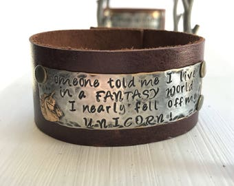 Someone told me I live in a FANTASY world  I nearly fell off my UNICORN!  hand stamped leather cuff bracelet, mixed metal, one-of-a-kind