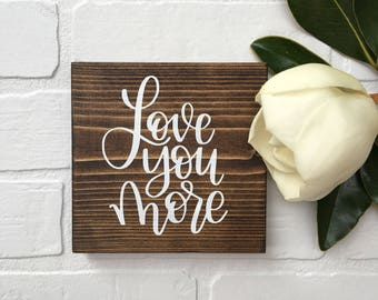 "Love you more | 5.5""x5.5"" Mini Wood Sign"