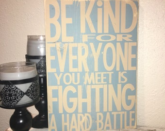Custom Wood Sign, Be Kind, for Everyone you Meet is Fighting A Hard Battle, inspirational quote sign, quote sign, office sign, wall decor