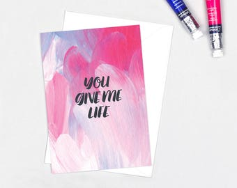 Empowering Card: You Give Me Life // Get Well Soon Card // Thinking Of You // Card Of Compassion // Card Of Encouragement