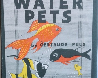30% Off The Care of Water Pets, by Gertrude Pels. Illustrated by Ava Morgan.  Fabulous Cover Art, 1955 First Edition for Gift, Display, Read