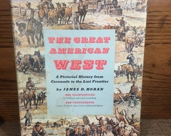 The Great American West by James D. Horan, A pictorial history from Coronado to the last frontier, vintage American West history in pictures
