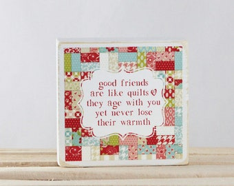 Good Friends are like QUILTS - they age with you yet never lose their warmth - Wood Block 5.5x5.5