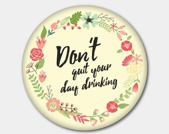 Don't Quit Your Day Drinking Magnet or Button. Beer Fridge. Hangover. 21st Birthday. Beer. Alcohol. Wine. Whiskey. Vodka. Gin. Tequila