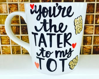 You're the tater to my tot- Cute friendship mugs- wedding party gifts- relationship mugs- best friend mugs- Foodie mugs- funny Mother's Day