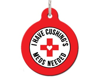 I Have Cushing's Meds Needed Medical Pet Tag | FREE Personalization, Color Options