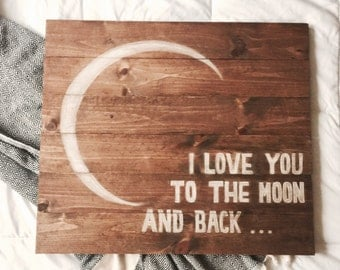 I Love You to the Moon and Back. Rustic Pallet Sign