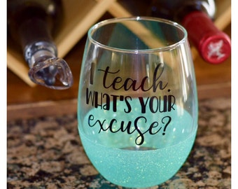 I Teach. What's Your Excuse Glitter Wine Glass // Teacher Wine Glass // Funny Wine Glass // Teacher Appreciation Gift // Teacher Gift //