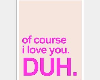 I Love You Art Print - Of Course I Love You Duh Art - Couples Art - Bedroom Art - Pink Art Print - Typography Print