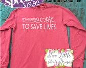 It's A Beautiful Day to Save Lives ~ Adult Long Sleeve Comfort Color Shirt ~ Short Sleeve Comfort Color also available ~ Grey's Anatomy Tee