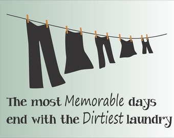 The most Memorable days end with the Dirtiest laundry - **Reusable STENCIL** - 11 Sizes Available- Create Laundry Signs or Wall Art