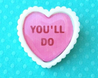"Handmade Sarcastic Sentiments ""You'll Do""  Valentine Pink Candy Hearts Brooch"